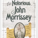James C. Nicholson Shares THE NOTORIOUS JOHN MORRISSEY