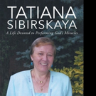 Carolyn Fryer Releases 'Tatiana Sibirskaya: A Life Devoted to Performing God's Miracles'