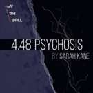 Off the WALL productions to Present Sarah Kane's 4.48 PSYCHOSIS
