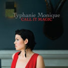 Vocalist Typhanie Monique Releases Soulful CALL IT MAGIC Album