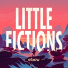 Elbow Confirm Seventh Studio Album 'Little Fictions', Out 2/3