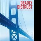 Mary Schaller Releases DEADLY DISTRUST