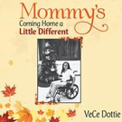 VeCe Dottie Releases MOMMY'S COMING HOME A LITTLE DIFFERENT