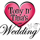 TONY N' TINA'S WEDDING to Welcome Back Original Cast Members for 25th Anniversary