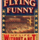 FLYING FUNNY: MY LIFE WITHOUT A NET Tells Tales of Growing Up in the Circus