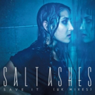 Salt Ashes Releases Brand New Exclusive Remix Package 'Save It (UK Mixes)' via Radikal Records