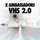 X Ambassadors Release VHS 2.0, Deluxe Edition of GOLD Certified Debut Album