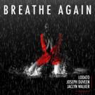 Lodato, Joseph Duveen and Jaclyn Walker Present 'Breathe Again'