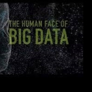 BWW Review: THE HUMAN FACE OF BIG DATA Unveils The Blessings and Threats of The Digital Exhaust