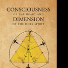Joseph Sener Releases 'Consciousness of the Heart and Dimension of the Holy Spirit'