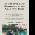 Daniel Holder Releases TO THE YUKON AND BEYOND ALONG THE GOLD RUSH TRAIL