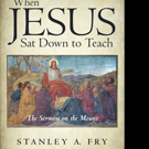 Stanley Fry Shares WHEN JESUS SAT DOWN TO TEACH