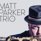 Saxaphone Virtuoso Matt Parker Debuts New Trio on CD 'Present Time,' Out 2/12