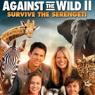 AGAINST THE WILD 2: SURVIVE THE SERENGETI Coming to DVD This May
