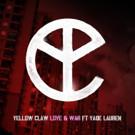 YELLOW CLAW Releases Dynamic Dance Floor Anthem 'Love & War' ft. Yade Lauren
