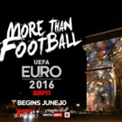 ESPN & ESPN Deportes Launch First Ad for UEFA EURO 2016 Campaign 'More Than Football'