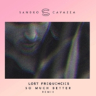 Lost Frequencies Remixes Sandro Cavazza's 'So Much Better' from debut EP