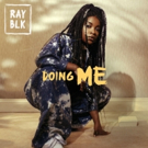 RAY BLK Drops New Track 'Doing Me'; North American Tour Starts Next Week