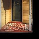 Kirk Stewart Releases TROUBLE AT OUR DOOR