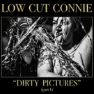 Low Cut Connie's 'Dirty Pictures (Part 1)' Out Today via Contender Records