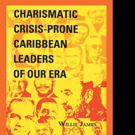 Willie James Releases 'Crisis-Prone Charismatic Caribbean Leaders'