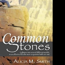 Alicia M. Smith Releases COMMON STONES