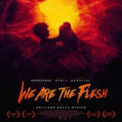 Apocalyptic Fantasy WE ARE THE FLESH Expands to NYC, Announces Additional Screens