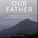 'Our Father - A Journey Into The Wild Untamed Love of God' is Released