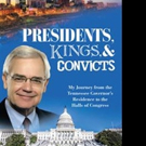 US Congressman Bob Clement Pens PRESIDENTS, KINGS, AND CONVICTS