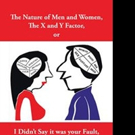 John West Releases 'The Nature of Men and Women, the X and Y Factor, or I Didn't Say It Was Your Fault, I Said I Was Going To Blame You'