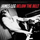 James Leg Releases Latest Solo Album BELOW THE BELT Today