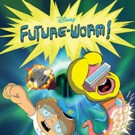 Disney XD to Premiere New Animated Comedy Adventure Series FUTURE-WORM, 8/1
