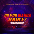 DO YOU WANNA DANCE Cast Recording Released