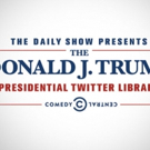 DAILY SHOW WITH TREVOR NOAH Opens Its Doors to Donald J. Trump Presidential Twitter Library