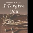 Stephen Miller Releases I FORGIVE YOU