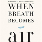 Medical Student Dying of Stage IV Lung Cancer Pens Memoir, WHEN BREATH BECOMES AIR - Becomes #1 NY Times Bestseller!