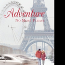 Nancy Storment Releases ADVENTURE: NO MORE, PLEASE!