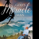 Keith C. A. Tucker Releases GOD'S MIRACLE MAN AGAINST ALL ODDS