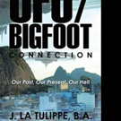 J. La Tulippe Releases 'The UFO/Bigfoot Connection'
