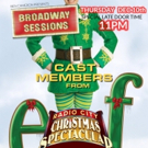 ELF and 'CHRISTMAS SPECTACULAR' Cast Set for BROADWAY SESSIONS This Week