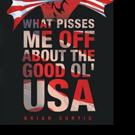 Brian Curtis Pens WHAT PISSES ME OFF ABOUT THE GOOD OL' USA