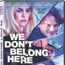 WE DON'T BELONG HERE Debuts on DVD and Digital 4/4 + New Trailer