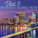 BWW Feature: VITAL 5: This Weekend In Jacksonville Theatre