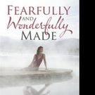 FEARFULLY AND WONDERFULLY MADE is Released