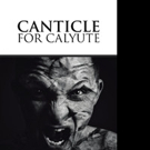 New Marketing Campaign Launched for 'Canticle for Calyute'