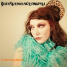 Ruby Friedman Orchestra Premieres 'I'm Not Your Friend' Single