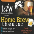 HOME BREW THEATER to Bring Six New Plays to The Drama Workshop