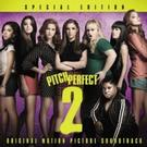 PITCH PERFECT 2 Special Edition Soundtrack Out Now; Includes Extra Tracks, Remixes & More!
