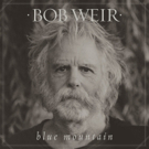 Bob Weir Signs to Columbia/Legacy Recordings, 'Blue Mountain' Out 9/30