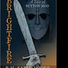 P.M. Sabin Moore Releases BRIGHTFIRE: A TALE OF SUTTON HOO